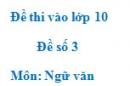 Đề số 3 - Đề thi vào lớp 10 môn Ngữ văn