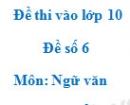 Đề số 6 - Đề thi vào lớp 10 môn Ngữ văn