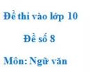Đề số 8 - Đề thi vào lớp 10 môn Ngữ văn
