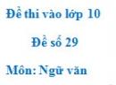 Đề số 29 - Đề thi vào lớp 10 môn Ngữ văn