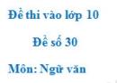 Đề số 30 - Đề thi vào lớp 10 môn Ngữ văn