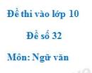 Đề số 32 - Đề thi vào lớp 10 môn Ngữ văn