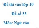 Đề số 33 - Đề thi vào lớp 10 môn Ngữ văn