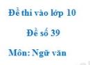 Đề số 39 - Đề thi vào lớp 10 môn Ngữ văn