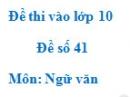 Đề số 41 - Đề thi vào lớp 10 môn Ngữ văn