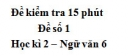 Đề số 1 - Đề kiểm tra 15 phút - Học kì 2 - Ngữ văn 6