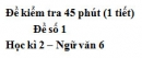 Đề số 1 - Đề kiểm tra 45 phút (1 tiết) - Học kì 2 - Ngữ văn 6