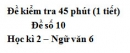 Đề số 10 - Đề kiểm tra 45 phút (1 tiết) - Học kì 2 - Ngữ văn 6