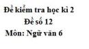 Đề số 12 - Đề kiểm tra học kì 2 (Đề thi học kì 2) - Ngữ văn 6