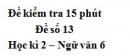 Đề số 13 - Đề kiểm tra 15 phút - Học kì 2 - Ngữ văn 6