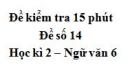 Đề số 14 - Đề kiểm tra 15 phút - Học kì 2 - Ngữ văn 6