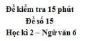 Đề số 15 - Đề kiểm tra 15 phút - Học kì 2 - Ngữ văn 6