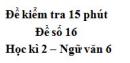 Đề số 16 - Đề kiểm tra 15 phút - Học kì 2 - Ngữ văn 6