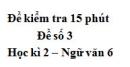 Đề số 3 - Đề kiểm tra 15 phút - Học kì 2 - Ngữ văn 6