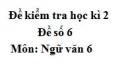 Đề số 6 - Đề kiểm tra học kì 2 (Đề thi học kì 2) - Ngữ văn 6