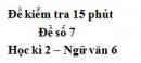 Đề số 7 - Đề kiểm tra 15 phút - Học kì 2 - Ngữ văn 6