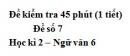 Đề số 7 - Đề kiểm tra 45 phút (1 tiết) - Học kì 2 - Ngữ văn 6