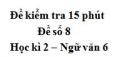 Đề số 8 - Đề kiểm tra 15 phút - Học kì 2 - Ngữ văn 6
