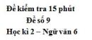 Đề số 9 - Đề kiểm tra 15 phút - Học kì 2 - Ngữ văn 6