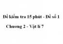 Đề kiểm tra 15 phút - Đề số 1 - Chương 2 - Vật lí 7