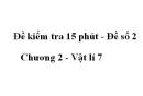Đề kiểm tra 15 phút - Đề số 2 - Chương 2 - Vật lí 7