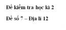 Đề số 7 - Đề kiểm tra học kì 2 - Địa lí 12
