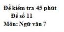 Đề số 11 - Đề kiểm tra 45 phút (1 tiết) - Học kì 1 - Ngữ văn 7