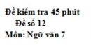 Đề số 12 - Đề kiểm tra 45 phút (1 tiết) - Học kì 1 - Ngữ văn 7