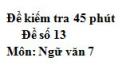 Đề số 13 - Đề kiểm tra 45 phút (1 tiết) - Học kì 1 - Ngữ văn 7
