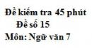 Đề số 15 - Đề kiểm tra 45 phút (1 tiết) - Học kì 1 - Ngữ văn 7