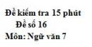 Đề số 16 - Đề kiểm tra 15 phút - Học kì 1 - Ngữ văn 7