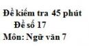 Đề số 17 - Đề kiểm tra 45 phút (1 tiết) - Học kì 1 - Ngữ văn 7