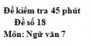 Đề số 18 - Đề kiểm tra 45 phút (1 tiết) - Học kì 2 - Ngữ văn 7