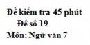 Đề số 19 - Đề kiểm tra 45 phút (1 tiết) - Học kì 1 - Ngữ văn 7