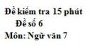 Đề số 6 - Đề kiểm tra 15 phút - Học kì 1 - Ngữ văn 7