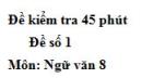 Đề số 1 - Đề kiểm tra 45 phút (1 tiết) - Học kì 1 - Ngữ văn 8