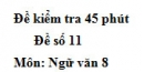 Đề số 11 - Đề kiểm tra 45 phút (1 tiết) - Học kì 1 - Ngữ văn 8