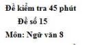 Đề số 15 - Đề kiểm tra 45 phút (1 tiết) - Học kì 1 - Ngữ văn 8