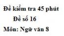 Đề số 16 - Đề kiểm tra 45 phút (1 tiết) - Học kì 1 - Ngữ văn 8
