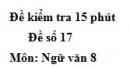 Đề số 17 - Đề kiểm tra 15 phút - Học kì 1 - Ngữ văn 8
