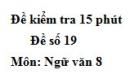 Đề số 19 - Đề kiểm tra 15 phút - Học kì 1 - Ngữ văn 8