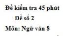 Đề số 2 - Đề kiểm tra 45 phút (1 tiết) - Học kì 1 - Ngữ văn 8