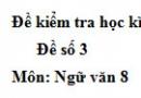 Đề số 3 - Đề thi học kì 2 - Ngữ văn 8
