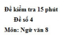 Đề số 4 - Đề kiểm tra 15 phút - Học kì 1 - Ngữ văn 8
