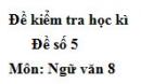 Đề số 5 - Đề kiểm tra học kì 2 (Đề thi học kì 2) - Ngữ văn 8