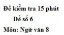 Đề số 6 - Đề kiểm tra 15 phút - Học kì 1 - Ngữ văn 8