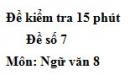 Đề số 7 - Đề kiểm tra 15 phút - Học kì 1 - Ngữ văn 8