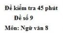 Đề số 9 - Đề kiểm tra 45 phút (1 tiết) - Học kì 1 - Ngữ văn 8