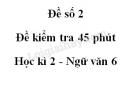 Đề số 2 - Đề kiểm tra 45 phút - Học kì 2 - Ngữ văn 6