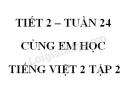 Giải Cùng em học Tiếng Việt lớp 2 tập 2 - trang 23, 24 - Tuần 24 - Tiết 2